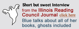Short but sweet Interview, from the Illinois Reading Council Journal; Blue talks about all of her books, ghosts included.