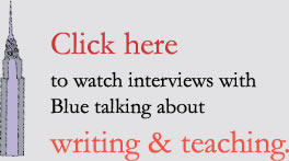 Click here to watchi interviews with Blue talking about writing & teaching.
