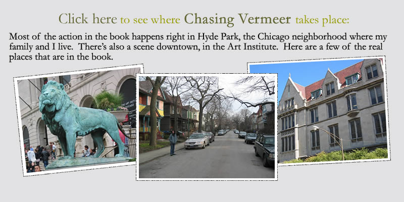 Where Chasing Vermeer takes place: Most of the action in the book happens right in Hyde Park, the Chicago neighborhood where my family and I live.  There's also a scene downtown, in the Art Institute.  Here are a few of the real places that are in the book.